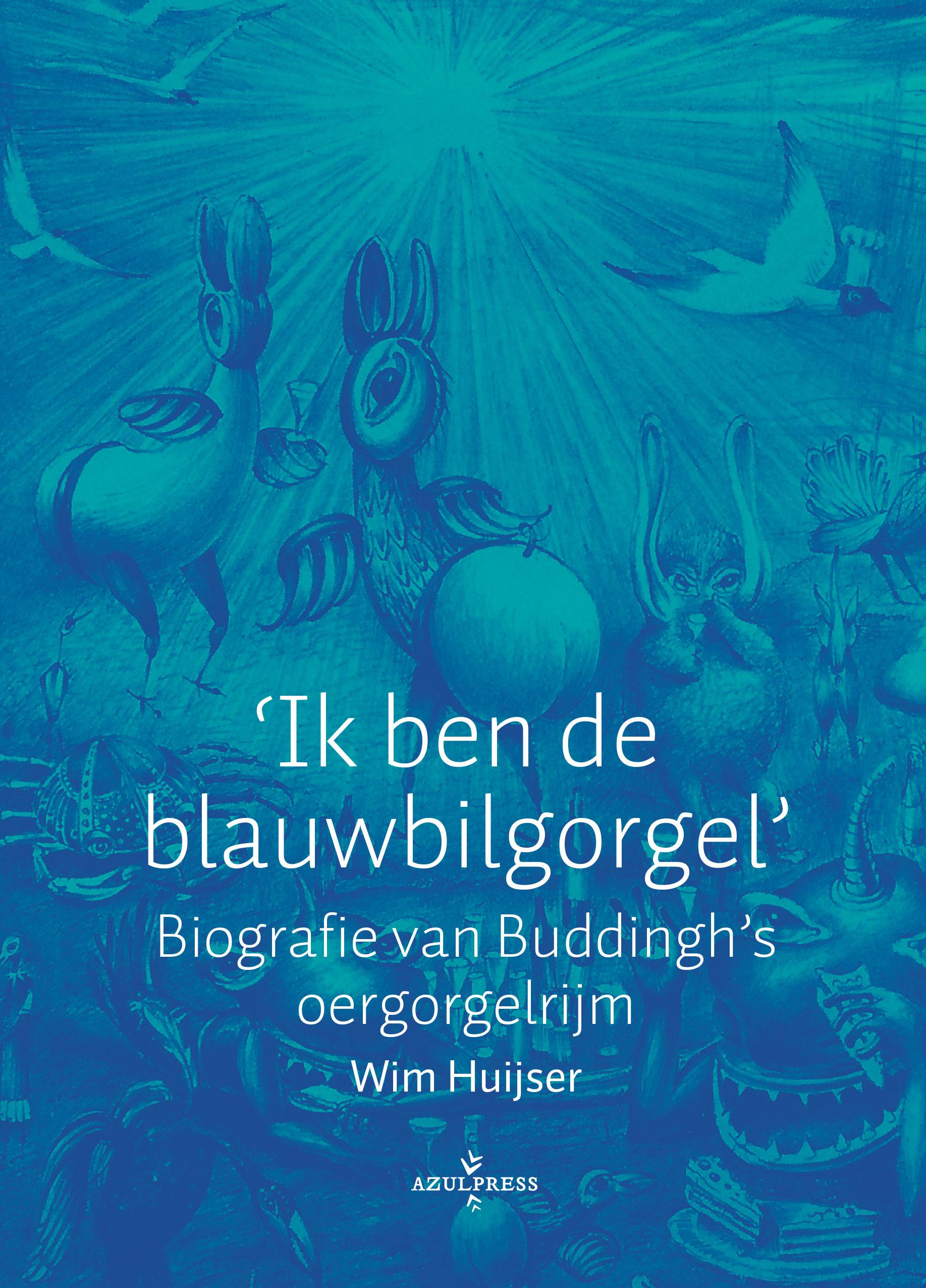 'Ik ben de blauwbilgorgel. Biografie van Buddingh's oergorgelrijm'